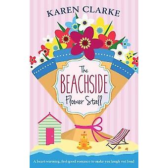 The Beachside Flower Stall A feel good romance to make you laugh out loud by Clarke & Karen