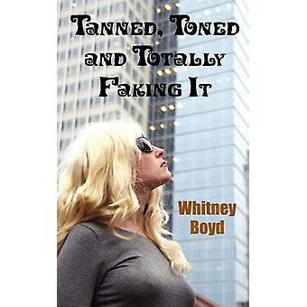 Tanned Toned and Totally Faking It by Boyd & Whitney