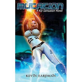 Mutation A Kid Sensation Novel by Hardman & Kevin