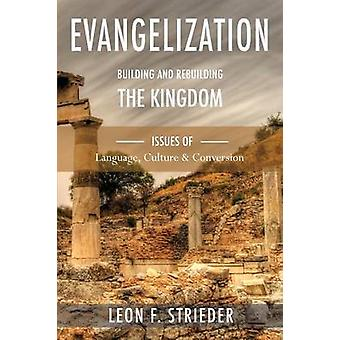 Evangelization Building and Rebuilding the Kingdom Issues of Language Culture and Conversion by Strieder & Leon F.