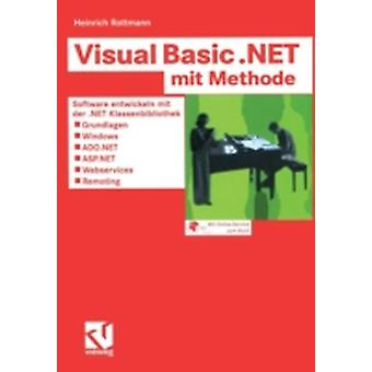 Visual Basic .NET mit Methode  Software entwickeln mit der .NET Klassenbibliothek  Grundlagen Windows ADO.NET ASP.NET Webservices und Remoting by Rottmann & Heinrich