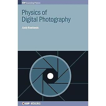Physics of Digital Photography by Rowlands & Andy