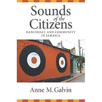 Sounds of the Citizens Dancehall and Community in Jamaica by Galvin & Anne M.