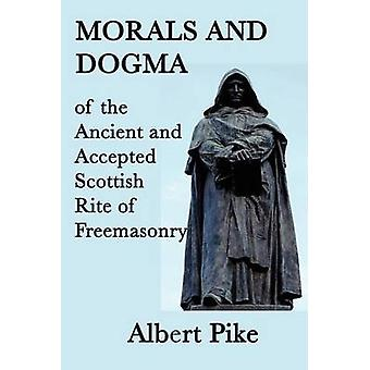 Morals and Dogma of the Ancient and Accepted Scottish Rite of Freemasonry by Pike & Albert