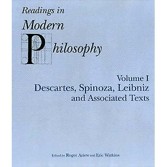 Readings In Modern Philosophy Volume 1  Descartes Spinoza Leibniz and Associated Texts by Edited by Roger Ariew & Edited by Eric Watkins