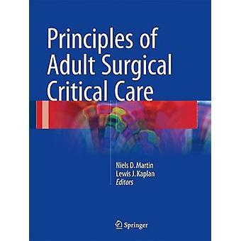 Principes des soins intensifs chirurgicaux pour adultes par Niels D Martin