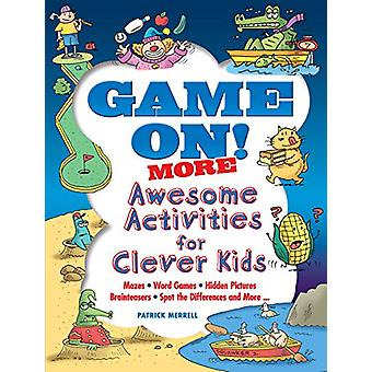 Game On! MORE Awesome Activities for Clever Kids by Patrick Merrell -