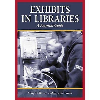 Expositions dans les bibliothèques - Un guide pratique par Mary E. Brown - Rebecca P