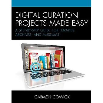 Digital Curation Projects Made Easy - A Step-by-Step Guide for Librari