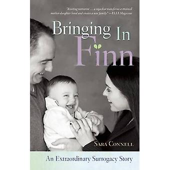 Bringing in Finn - An Extraordinary Surrogacy Story (First Trade Paper