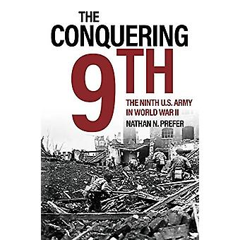 The Conquering Ninth - The Ninth U.S. Army in World War II by Nathan N