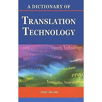 A Dictionary of Translation Technology by Sin-wai Chan - 978962996203