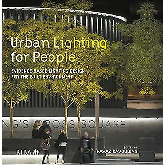 Urban Lighting for People - Evidence-Based Lighting Design for the Bui