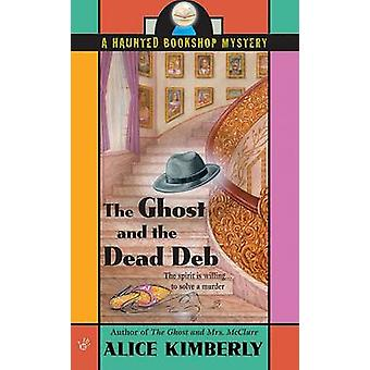 The Ghost and the Dead Deb by Alice Kimberly - 9780425199442 Book