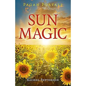 Pagan Portals - Sun Magic - How to live in harmony with the solar year