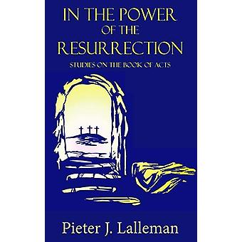 In the Power of the Resurrection - Studies on the Book of Acts by Piet