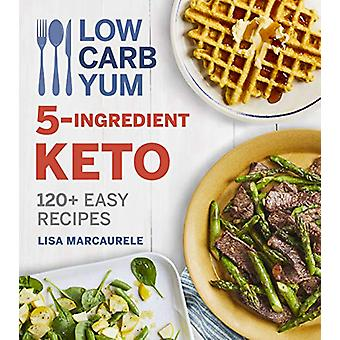 Low Carb Yum 5-ingrediënt Keto - 120 plus Easy Recipes door -Lisa Marca