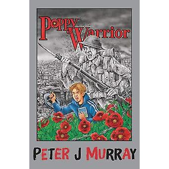 Poppy Warrior by Peter J. Murray - 9780957108899 Book