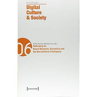 Digital Culture amp Society Dcs  Vol. 4 Issue 12018  Rethinking Ai Neural Networks Biometrics and the New Artificial Intelligence by Edited by Annika Richterich & Edited by Karin Wenz & Edited by Mathias Fuchs & Edited by Pablo Abend & Edited by Ram n Reichert