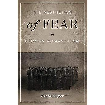 The Aesthetics of Fear in German Romanticism - Volume 77 by Paola Maye