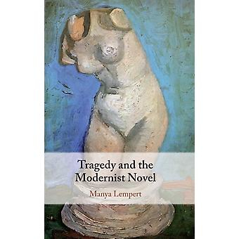 Tragedy and the Modernist Novel by Lempert & Manya University of Arizona