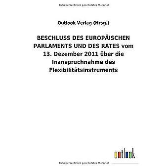 BESCHLUSS DES EUROPA ISCHEN PARLAMENTS UND DES RATES VOM 13. Dezember 2011 Aber die Inanspruchnahme des Flexibiliteit tsinstruments