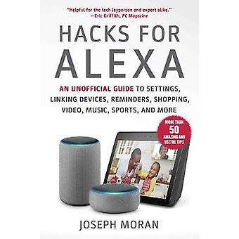 Hacks for Alexa An Unofficial Guide to Settings Linking Devices Reminders Shopping Video Music Sports and More