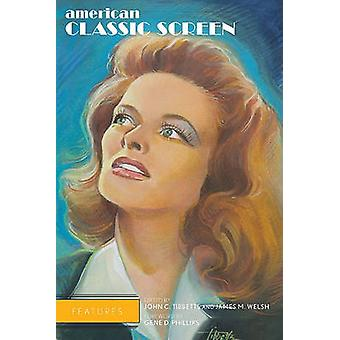 American Classic Screen Features by John C. Tibbetts - James M. Welsh