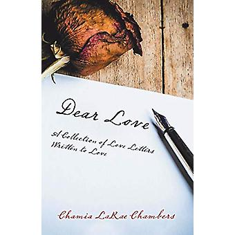 Dear Love - A Collection of Love Letters Written to Love by Chamia Lar