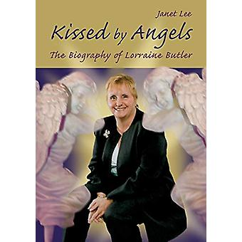 Kissed by Angels - The Biography of Lorraine Butler by Janet Lee - 978
