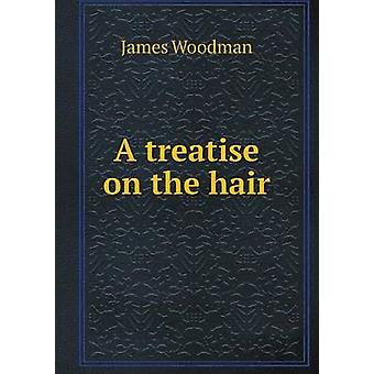 A Treatise on the Hair by James Woodman - 9785519172455 Book