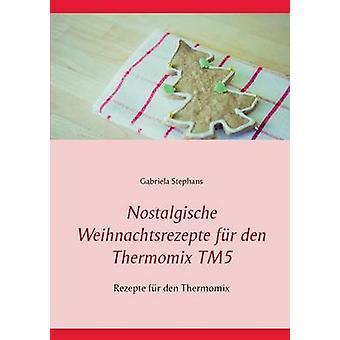 Nostalgische Weihnachtsrezepte fr den Thermomix TM5Rezepte fr den Thermomix by Stephans & Gabriela