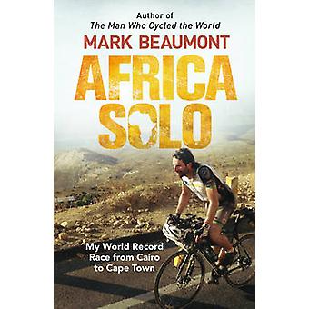 Africa Solo - My World Record Race from Cairo to Cape Town by Mark Bea