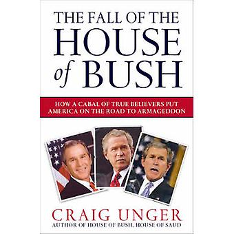 The Fall of the House of Bush - The Delusions of the Neoconservatives