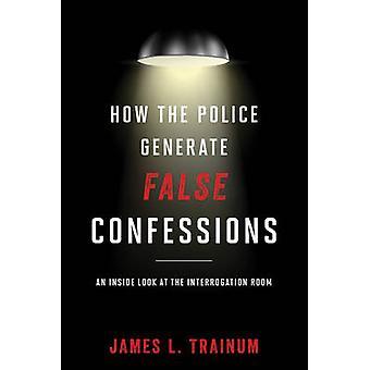 Cómo la policía genera confesiones falsas - una mirada interior en el Inte