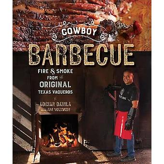Cowboy Barbecue - Fire & Smoke from the Original Texas Vaqueros by Ad
