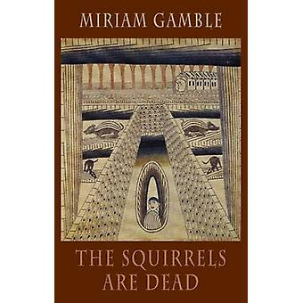 The Squirrels Are Dead by Miriam Gamble - 9781852248680 Book