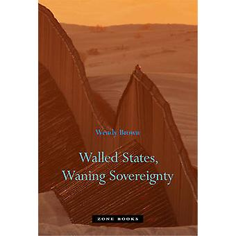 Walled States - Waning Sovereignty by Wendy Brown - 9781935408086 Book
