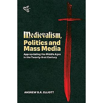 Medievalism - Politics and Mass Media - Appropriating the Middle Ages