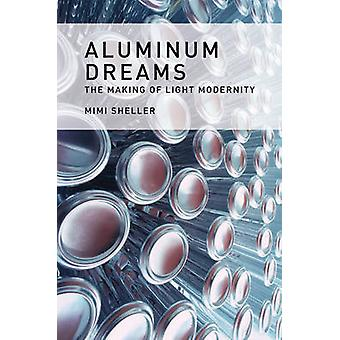 Aluminium drömmar - att göra ljus modernitet av Mimi Sheller - 9780