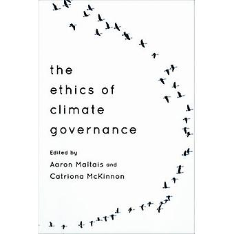 The Ethics of Climate Governance by Aaron Maltais - Catriona McKinnon