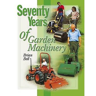 Seventy Years of Garden Machinery by Brian Bell - 9781905523641 Book