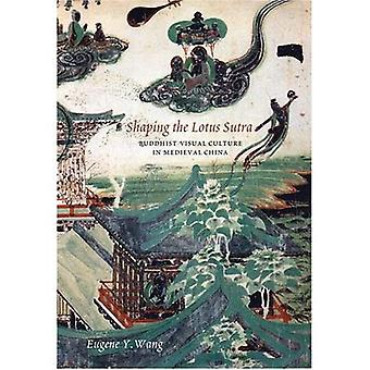 Shaping the Lotus Sutra: Buddhist Visual Culture in Medieval China