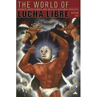 Die Welt des Lucha Libre: Geheimnisse, Offenbarungen und mexikanischen nationalen Identität im Lucha Libre (amerikanische Begegnungen/globale Wechselwirkungen)