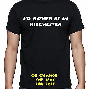 Jeg havde snarere være i Ribchester sorte hånd trykt T shirt