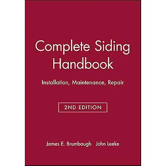 Complete Siding Handbook Installation Maintenance Repair by Brumbaugh & James E.