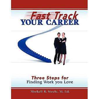 Fast Track Your Career Three Steps for Finding Work You Love by Steele & Markell