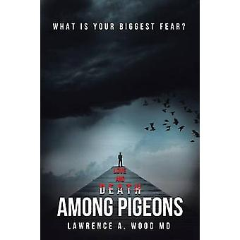 Love and Death Among Pigeons by Wood MD & Lawrence A.