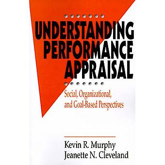 Understanding Performance Appraisal Social Organizational and GoalBased Perspectives by Murphy & Kevin R.