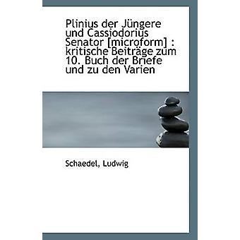 Plinius Der Jungere Und Cassiodorius Senator Microform door Schaedel Ludwig